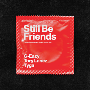 G-Eazy - Still Be Friends feat. Tory Lanez & Tyga