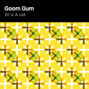 Goom Gum - It's a Lot artwork