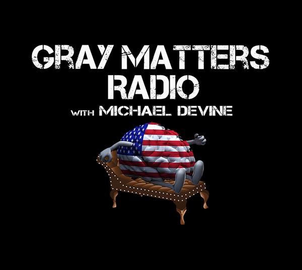Gray Matters Radio With Michael DeVine