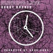 Bobby Bucher - Running Late