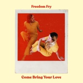 Freedom Fry - Come Bring Your Love
