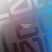 Uncertain - Wurk artwork