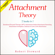 Robert Steward - Attachment Theory: 2 Books in 1: Emotional Focused Therapy (EFT), Attachment Styles, Attachment Parenting, Attachment Workplace, Jealousy in Love, Love Attachment (Unabridged)