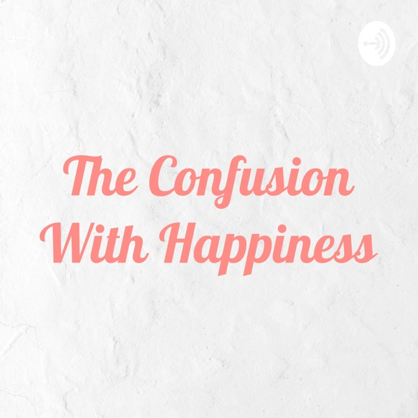 The Confusion With Happiness