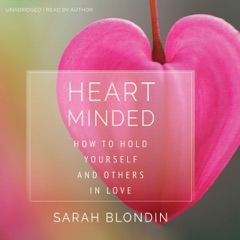 Heart Minded: How to Hold Yourself and Others in Love (Original Recording)