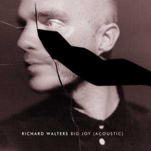 Richard Walters - Big Joy (Acoustic)