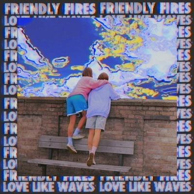 Love Like Waves (Remixes) - Single - Friendly Fires