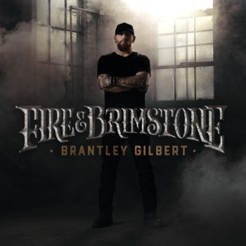 Fire Brimstone Brantley Gilbert album songs, reviews, credits