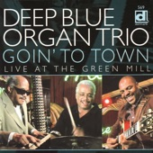Deep Blue Organ Trio - Goin' To Town