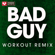 Bad Guy (Workout Remix) - Power Music Workout