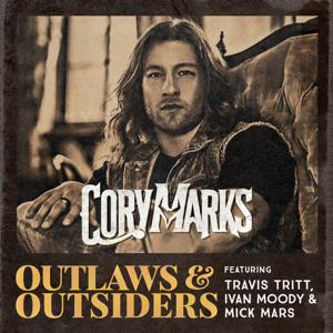 Cory Marks - Outlaws & Outsiders feat. Travis Tritt, Ivan Moody & Mick Mars