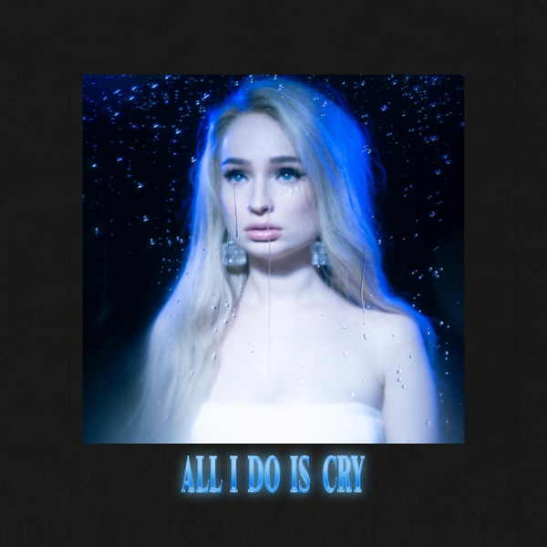 All I Do Is Cry - Single