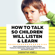 Samantha Kimell - How to Talk So Children Will Listen & Learn: How to Communicate with Your Child to Build a Trustworthy Relationship, Engage Cooperation, Set Limits, and Prevent Conflicts (Unabridged)