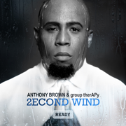 2econd Wind: Ready - Anthony Brown & group therAPy - Anthony Brown & group therAPy