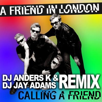 Calling A Friend (Anders K & Jay Adams Remix) - Single - A friend in London