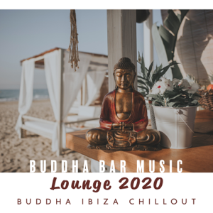 DJ Chill del Mar, Dj Chillout Sensation & Dj. Juliano BGM - Buddha Bar Music Lounge 2020: Buddha Ibiza Chillout