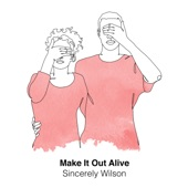 Sincerely Wilson - Make It Out Alive