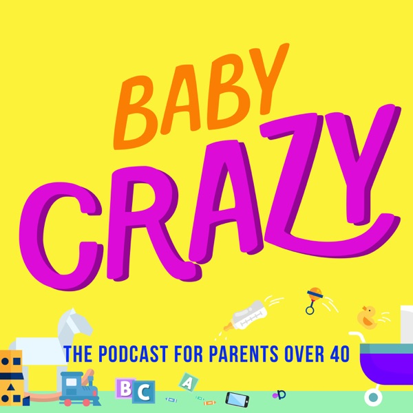 Baby Crazy: The Podcast for Parents Over 40