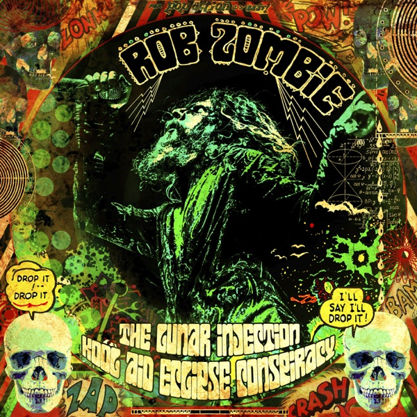 Rob Zombie– The Lunar Injection Kool Aid Eclipse Conspiracy