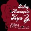 Ishq Manayein Kya feat Orquesta Son Diamantes Single