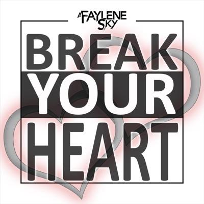 Break Your Heart - Single - A Faylene Sky