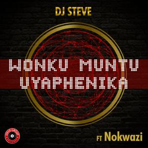 DJ Steve - Wonku Muntu Uyaphenika feat. Nokwazi