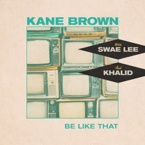 Kane Brown, Swae Lee, Khalid – Be Like That – Single [iTunes Plus M4A]