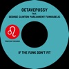If the Funk Don't Fit (Tentacle Groove Version) [feat. George Clinton, Parliament & Funkadelic] - Single, Octavepussy