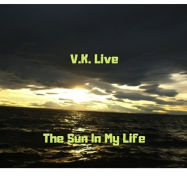 ‎The Sun in My Life - Single by V K  Live