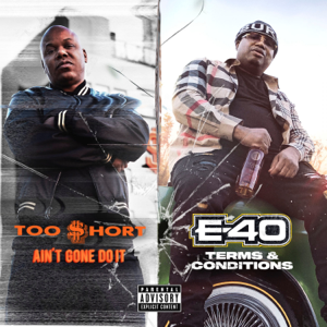 Too $hort & E-40 - Ain't Gone Do It / Terms and Conditions