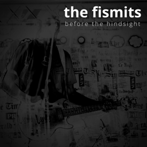 The Fismits - Before the Hindsight