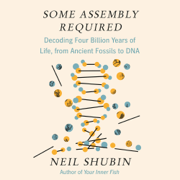 Some Assembly Required: Decoding Four Billion Years of Life, from Ancient Fossils to DNA (Unabridged)