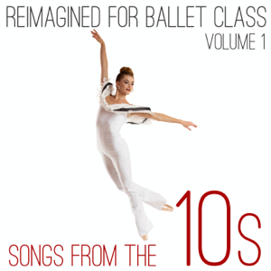 Andrew Holdsworth - Reimagined for Ballet Class: Songs from the 10s, Vol. 1