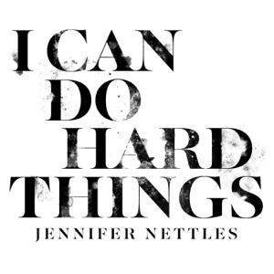 I Can Do Hard Things - Jennifer Nettles