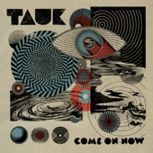 Tauk - Come on Now