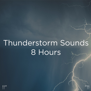 "Thunderstorms & Thunder Storms & Rain Sounds - !!"" Thunderstorm Sounds 8 Hours ""!!"