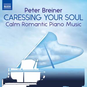Peter Breiner - Peter Breiner: Caressing Your Soul – Calm Romantic Piano Music