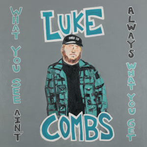 Luke Combs - What You See Ain't Always What You Get (Deluxe Edition)