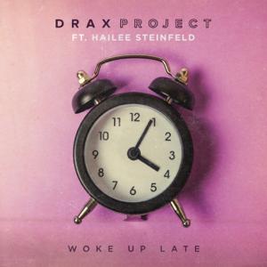 Drax Project - Woke Up Late feat. Hailee Steinfeld