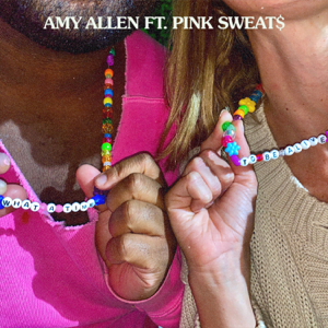 Amy Allen - What a Time to Be Alive feat. Pink Sweat$