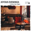 Joyous Evenings - Chillout Bar Night