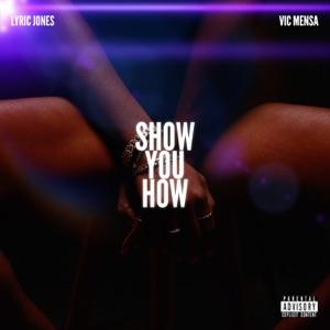 Lyric Jones - Show You How feat. VIC MENSA
