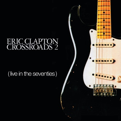 Crossroads 2: Live In the Seventies - Eric Clapton