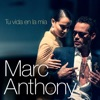 Tu Vida en la Mía - Single, Marc Anthony