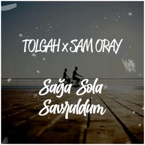 Tolgah & Sam Oray - Sağa Sola Savruldum