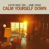 Justin Wade Tam/Jamie Drake - Calm Yourself Down