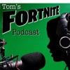 Toms Fortnite Podcast