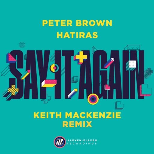 Say It Again (Keith MacKenzie Remix) - Single by Hatiras & Peter Brown