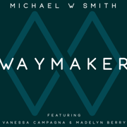 Waymaker (feat. Vanessa Campagna & Madelyn Berry) - Michael W. Smith - Michael W. Smith