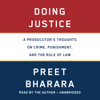 Doing Justice: A Prosecutor's Thoughts on Crime, Punishment, and the Rule of Law (Unabridged) - Preet Bharara